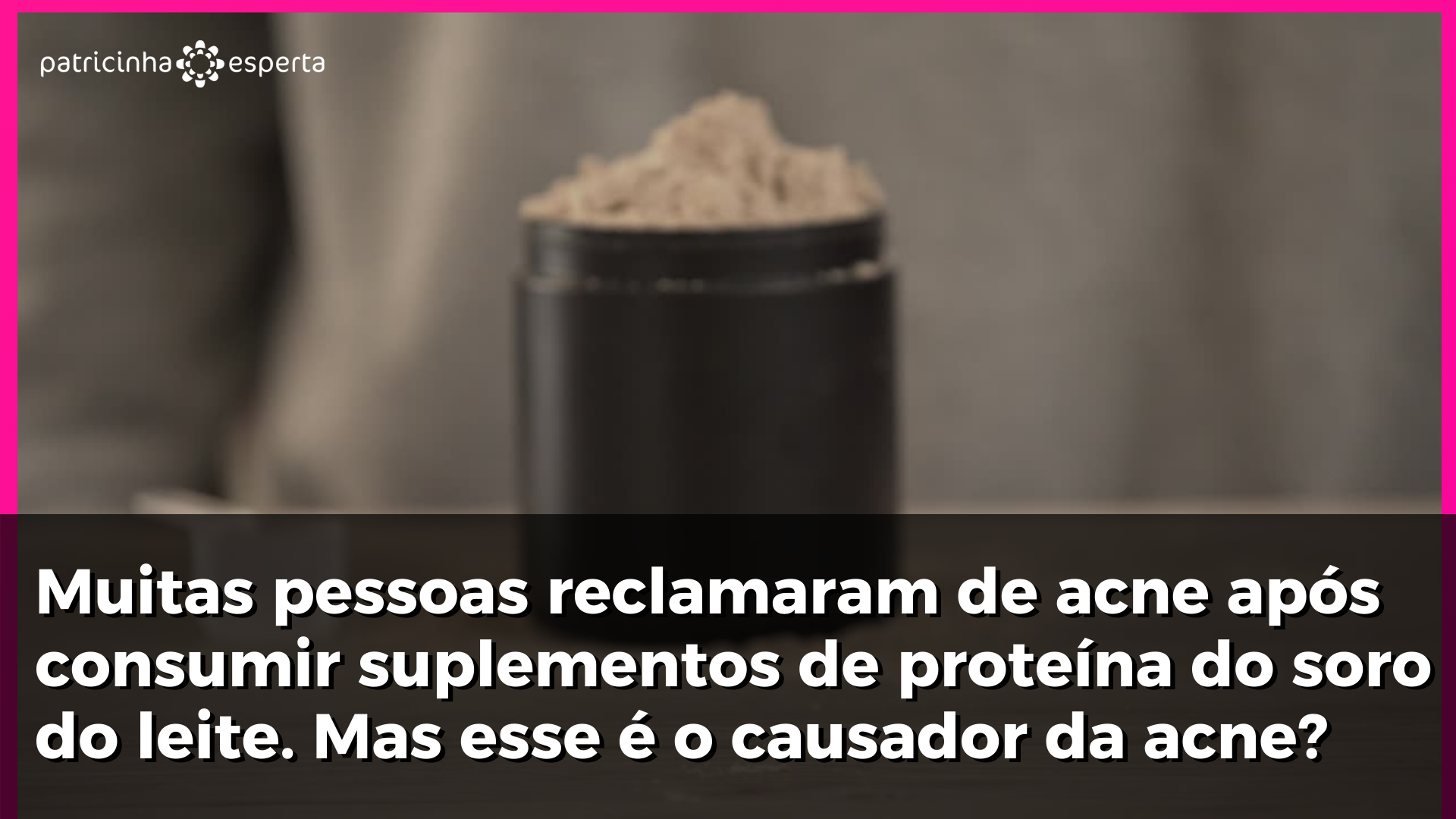 2 6 - Whey Protein Dá Espinha?